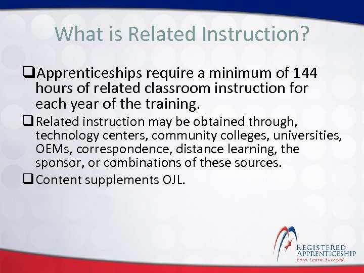 Click to edit Master title style What is Related Instruction? q. Apprenticeships require a