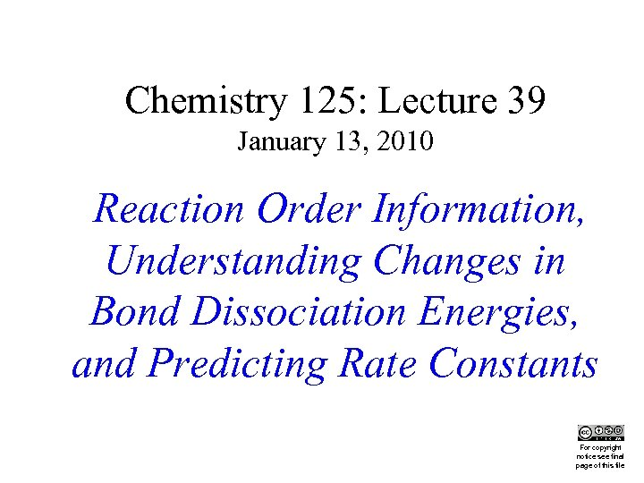 Chemistry 125: Lecture 39 January 13, 2010 Reaction Order Information, Understanding Changes in Bond