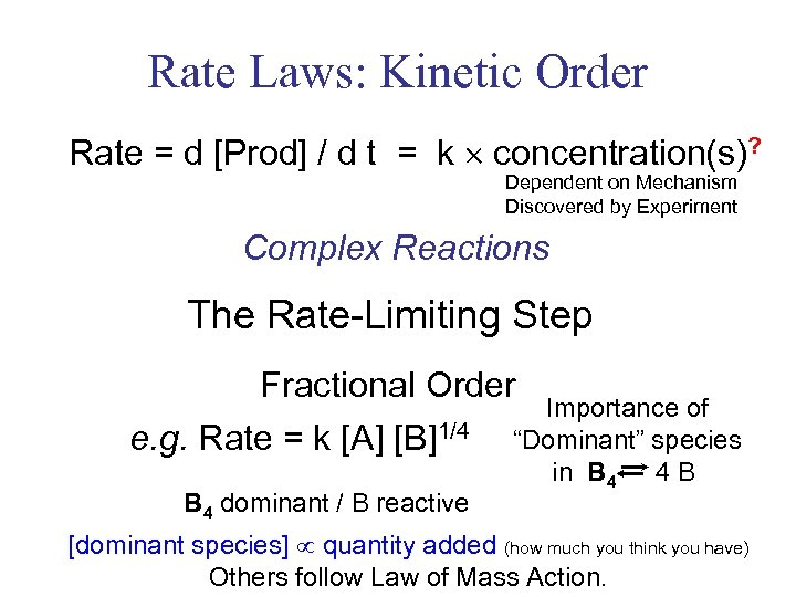 Rate Laws: Kinetic Order Rate = d [Prod] / d t = k concentration(s)?