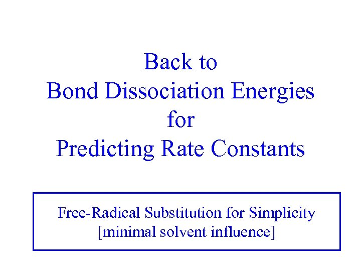 Back to Bond Dissociation Energies for Predicting Rate Constants Free-Radical Substitution for Simplicity [minimal