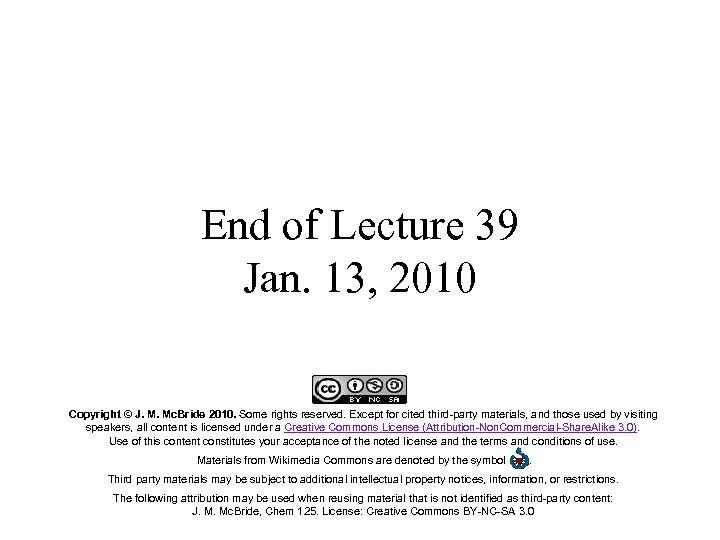 End of Lecture 39 Jan. 13, 2010 Copyright © J. M. Mc. Bride 2010.