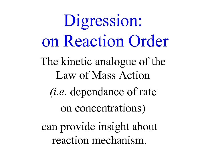 Digression: on Reaction Order The kinetic analogue of the Law of Mass Action (i.