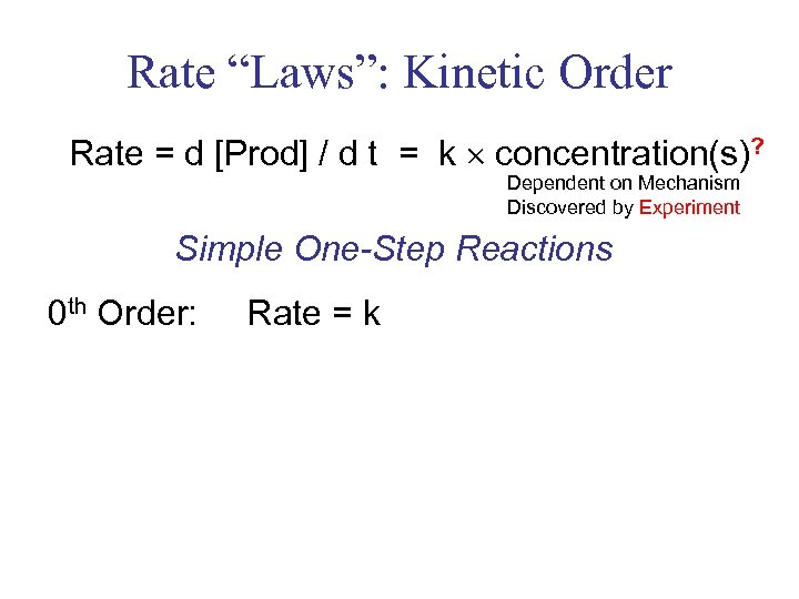 """Rate """"Laws"""": Kinetic Order Rate = d [Prod] / d t = k concentration(s)?"""