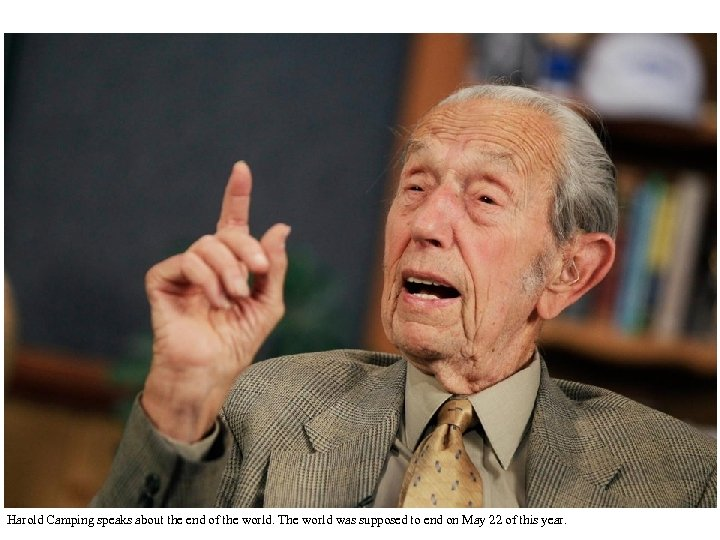 Harold Camping speaks about the end of the world. The world was supposed to