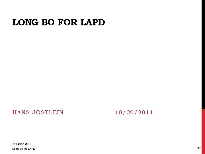 LONG BO FOR LAPD HANS JOSTLEIN 10/20/2011 Long Bo for LAPD 1 18 March