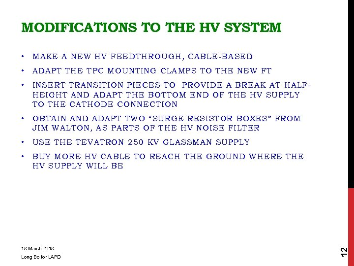 MODIFICATIONS TO THE HV SYSTEM MAKE A NEW HV FEEDTHROUGH, CABLE-BASED • ADAPT THE