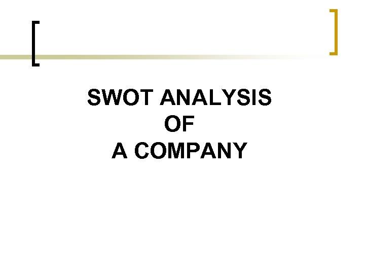 SWOT ANALYSIS OF A COMPANY