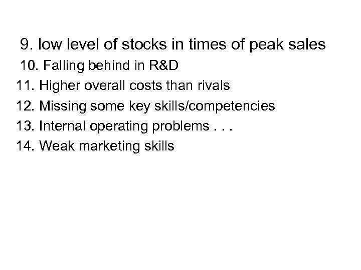 9. low level of stocks in times of peak sales 10. Falling behind