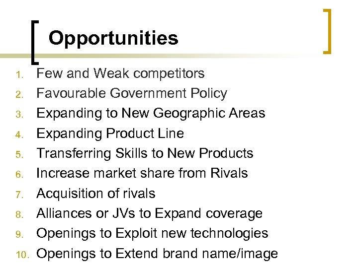 Opportunities 1. 2. 3. 4. 5. 6. 7. 8. 9. 10. Few and Weak