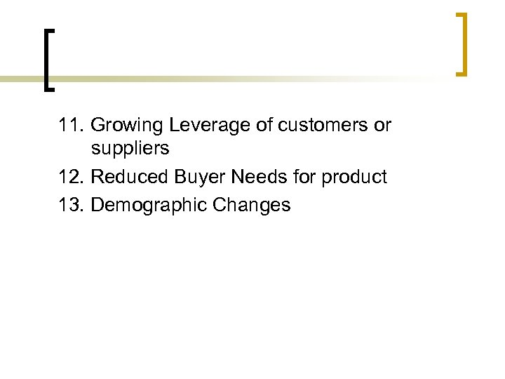 11. Growing Leverage of customers or suppliers 12. Reduced Buyer Needs for product 13.