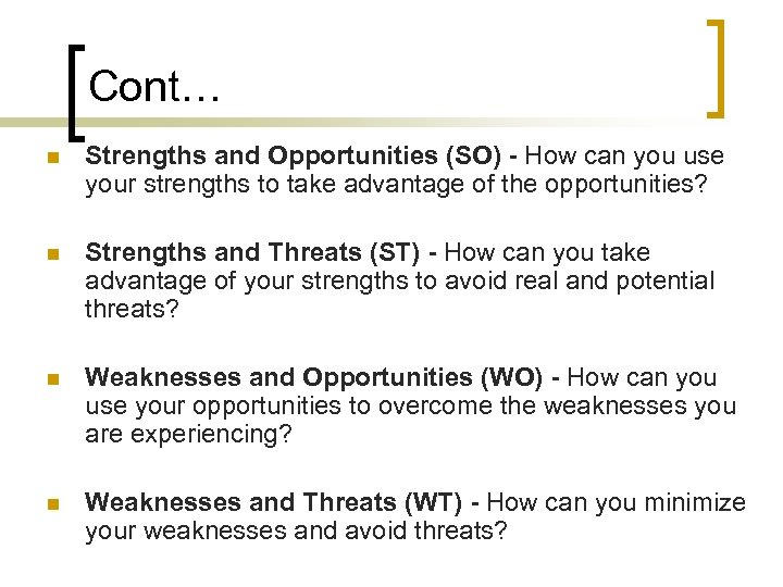 Cont… n Strengths and Opportunities (SO) - How can you use your strengths to