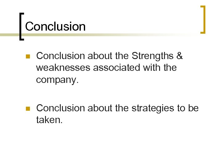 Conclusion n Conclusion about the Strengths & weaknesses associated with the company. n Conclusion