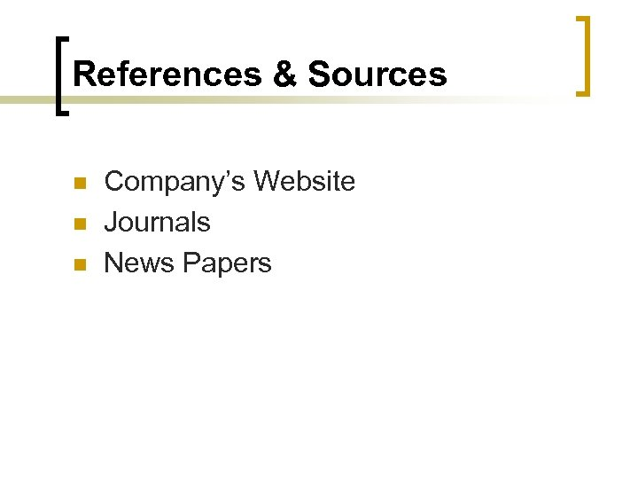 References & Sources n n n Company's Website Journals News Papers
