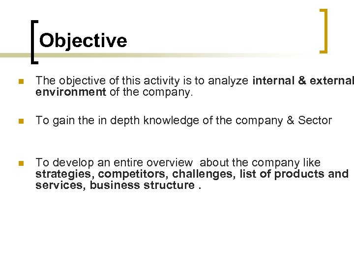 Objective n The objective of this activity is to analyze internal & external environment