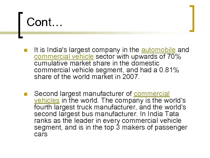 Cont… n It is India's largest company in the automobile and commercial vehicle sector
