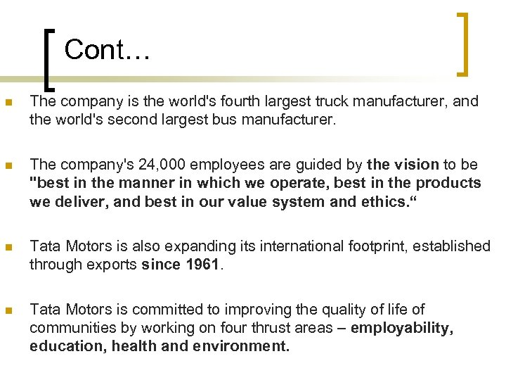 Cont… n The company is the world's fourth largest truck manufacturer, and the world's