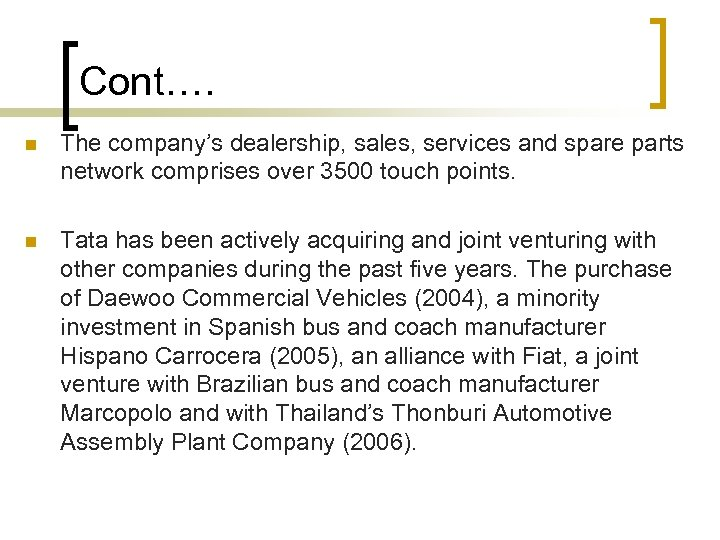Cont…. n The company's dealership, sales, services and spare parts network comprises over 3500