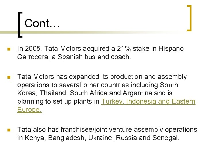 Cont… n In 2005, Tata Motors acquired a 21% stake in Hispano Carrocera, a