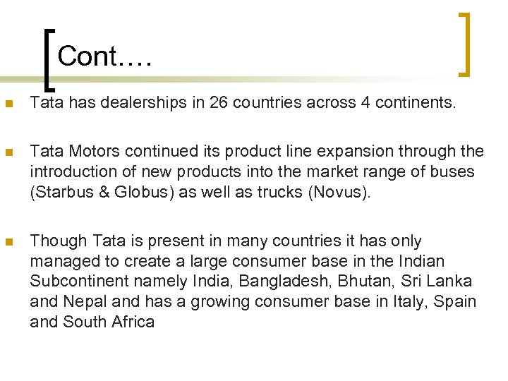 Cont…. n Tata has dealerships in 26 countries across 4 continents. n Tata Motors