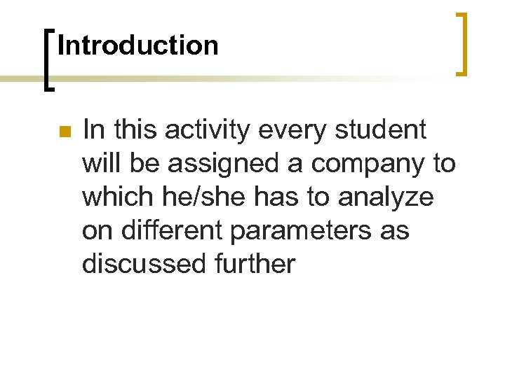 Introduction n In this activity every student will be assigned a company to which