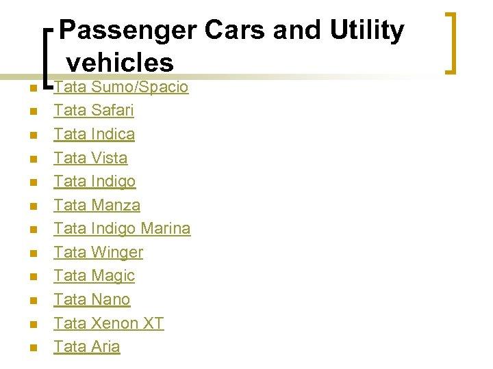Passenger Cars and Utility vehicles n n n Tata Sumo/Spacio Tata Safari Tata Indica
