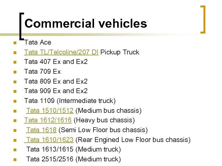 Commercial vehicles n n n n Tata Ace Tata TL/Telcoline/207 DI Pickup Truck Tata