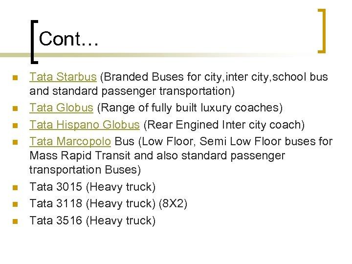 Cont… n n n n Tata Starbus (Branded Buses for city, inter city, school