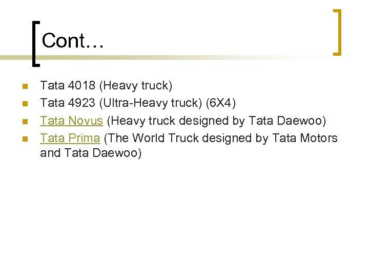 Cont… n n Tata 4018 (Heavy truck) Tata 4923 (Ultra-Heavy truck) (6 X 4)