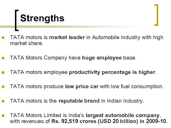 Strengths n TATA motors is market leader in Automobile Industry with high market share.
