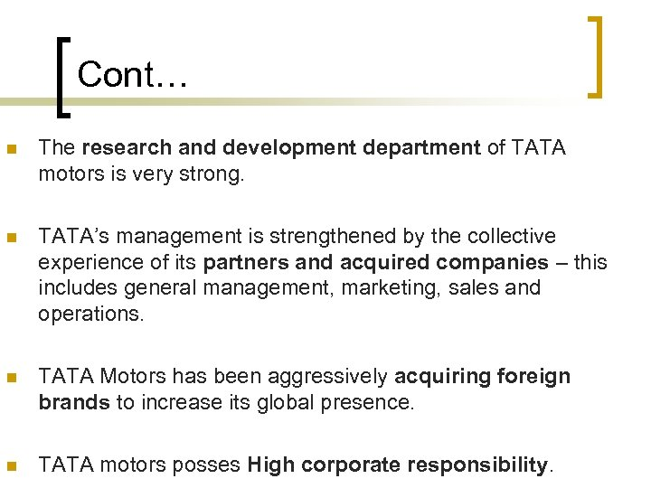 Cont… n The research and development department of TATA motors is very strong. n