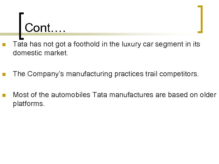 Cont…. n Tata has not got a foothold in the luxury car segment in