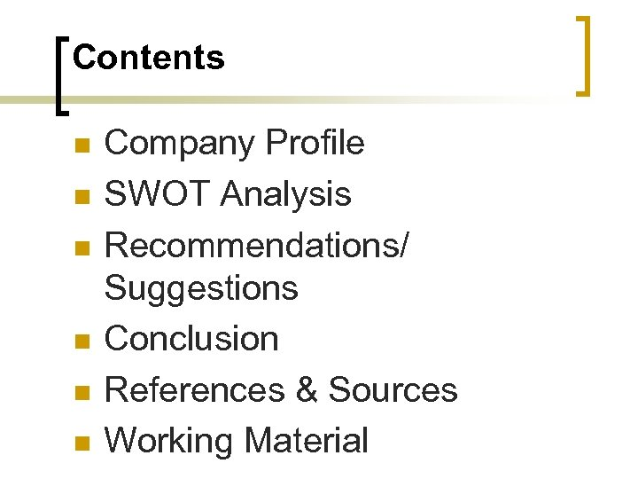 Contents n n n Company Profile SWOT Analysis Recommendations/ Suggestions Conclusion References & Sources