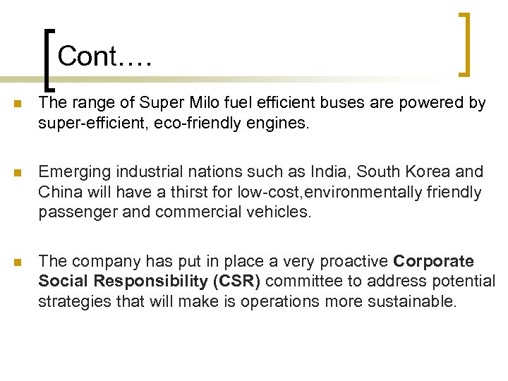 Cont…. n The range of Super Milo fuel efficient buses are powered by super-efficient,