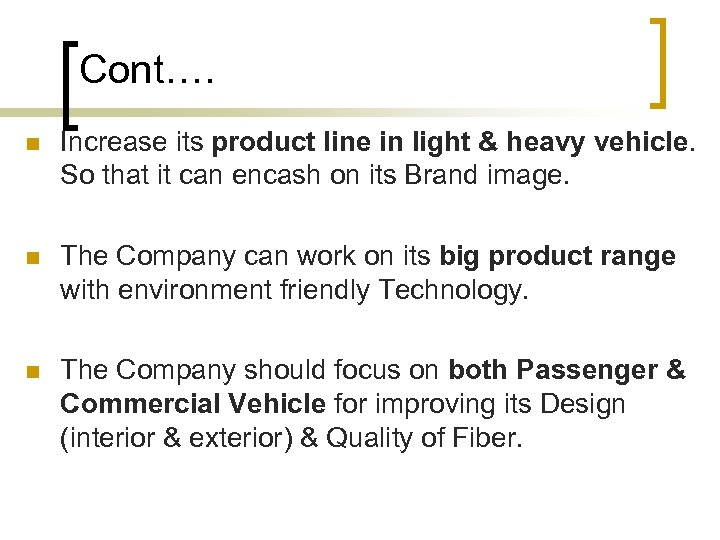 Cont…. n Increase its product line in light & heavy vehicle. So that it