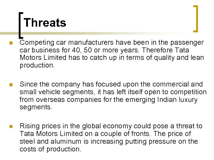 Threats n Competing car manufacturers have been in the passenger car business for 40,