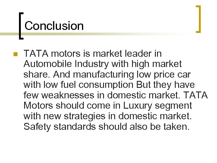 Conclusion n TATA motors is market leader in Automobile Industry with high market share.