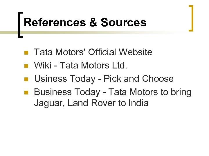 References & Sources n n Tata Motors' Official Website Wiki - Tata Motors Ltd.