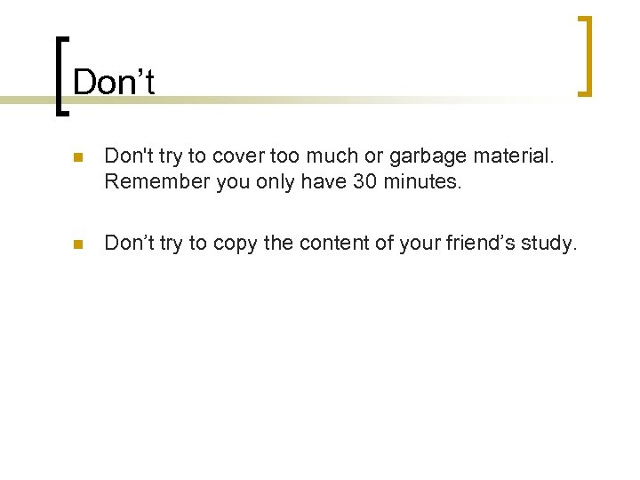 Don't n Don't try to cover too much or garbage material. Remember you only
