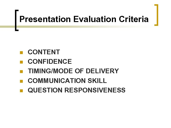 Presentation Evaluation Criteria n n n CONTENT CONFIDENCE TIMING/MODE OF DELIVERY COMMUNICATION SKILL QUESTION