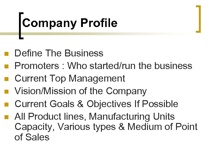 Company Profile n n n Define The Business Promoters : Who started/run the business