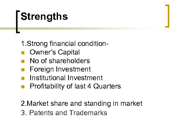 Strengths 1. Strong financial conditionn Owner's Capital n No of shareholders n Foreign Investment