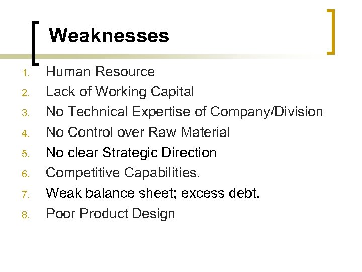 Weaknesses 1. 2. 3. 4. 5. 6. 7. 8. Human Resource Lack of Working