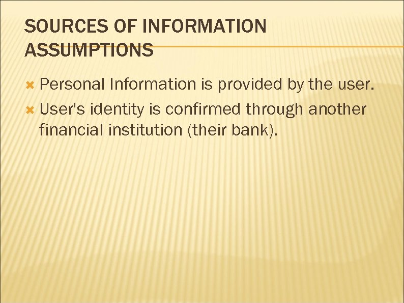 SOURCES OF INFORMATION ASSUMPTIONS Personal Information is provided by the user. User's identity is