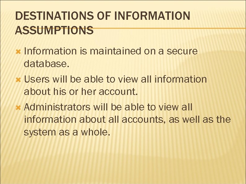 DESTINATIONS OF INFORMATION ASSUMPTIONS Information is maintained on a secure database. Users will be