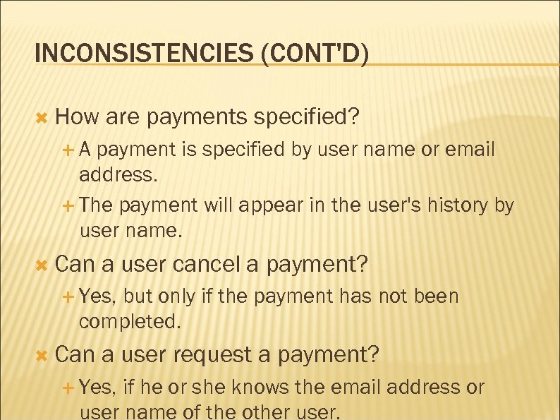INCONSISTENCIES (CONT'D) How are payments specified? A payment is specified by user name or