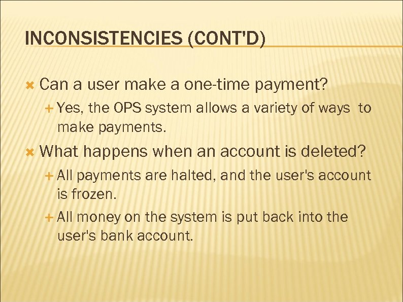 INCONSISTENCIES (CONT'D) Can a user make a one-time payment? Yes, the OPS system allows