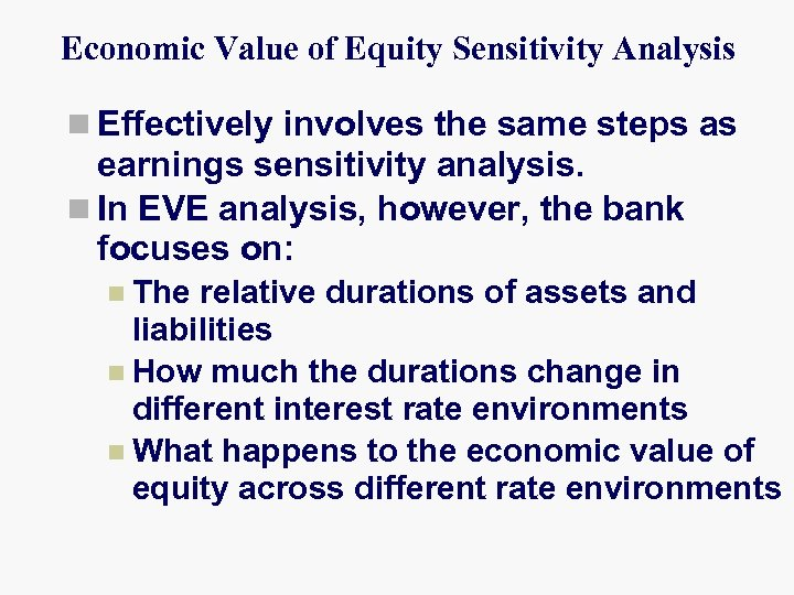 Economic Value of Equity Sensitivity Analysis n Effectively involves the same steps as earnings