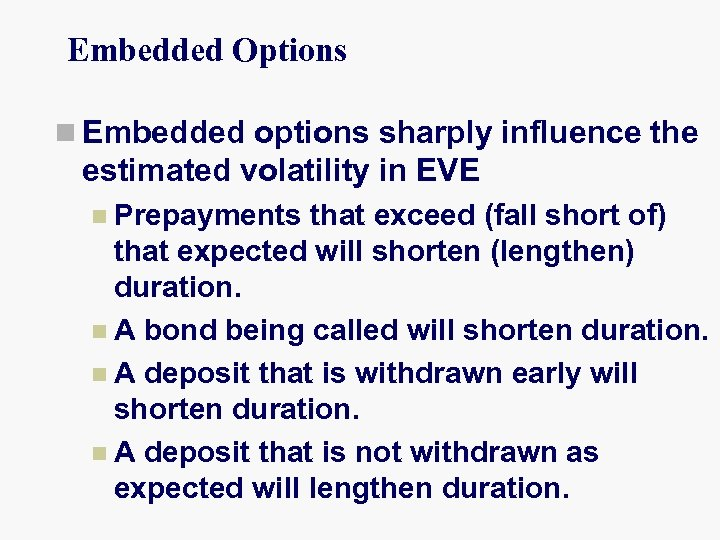Embedded Options n Embedded options sharply influence the estimated volatility in EVE n Prepayments