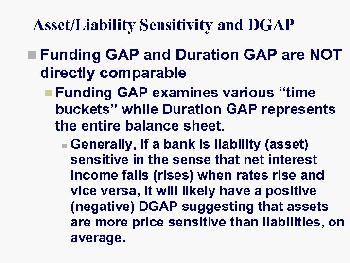 Asset/Liability Sensitivity and DGAP n Funding GAP and Duration GAP are NOT directly comparable