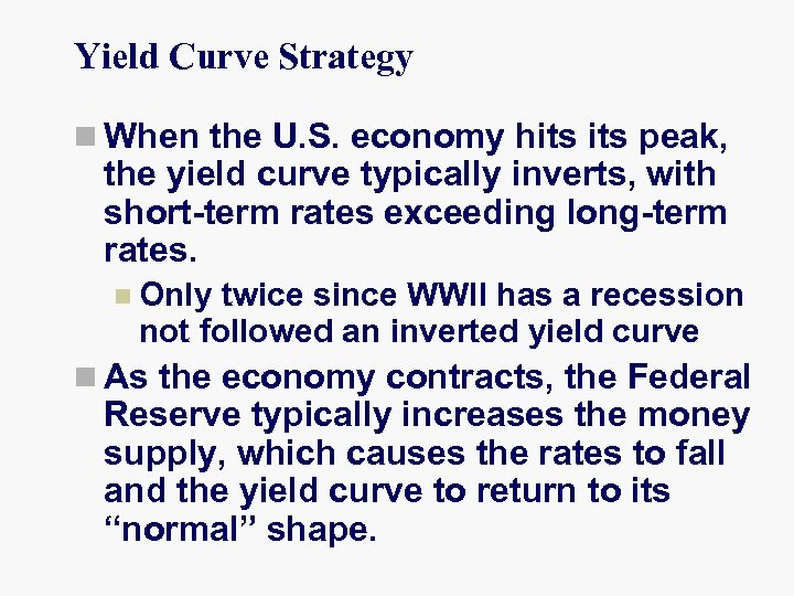 Yield Curve Strategy n When the U. S. economy hits peak, the yield curve
